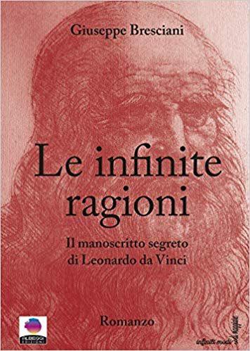 Le infinite ragioni. Il manoscritto segreto di Leonardo da Vinci Copertina flessibile – 8 nov 2018