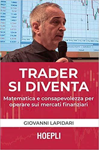 Trader si diventa. Matematica e consapevolezza per operare sui mercati finanziari Copertina flessibile – 28 giu 2019